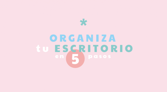 Organiza tu escritorio en 5 pasos