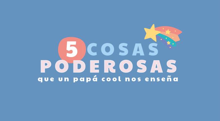 5 cosas poderosas que un papá cool nos enseña