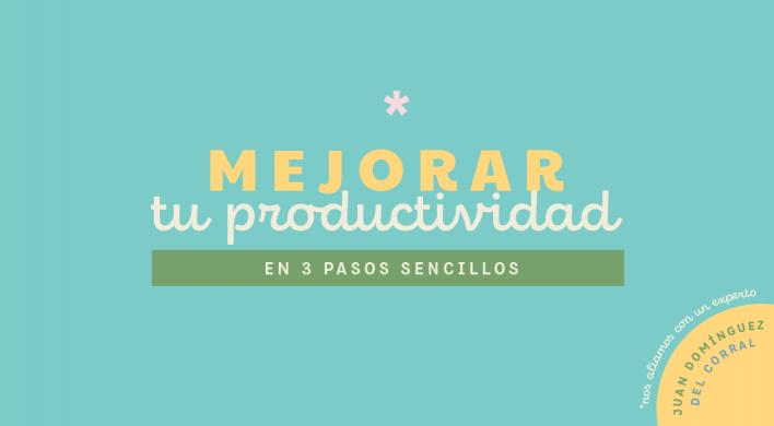 Mejora tu productividad en 3 pasos sencillos